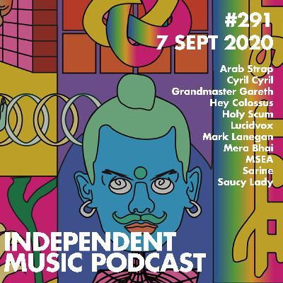 #291 - Arab Strap, Hey Colossus & Mark Lanegan, Grandmaster Gareth, Lucidvox, Saucy Lady, Cyril Cyril - 7 September 2020