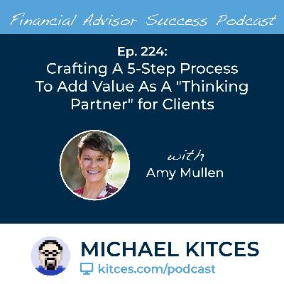 """Ep 224: Crafting A 5-Step Process To Add Value As A """"Thinking Partner"""" for Clients with Amy Mullen"""