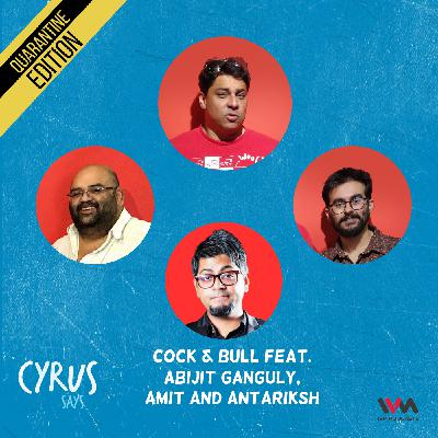 Ep. 568: Cock & Bull feat. Abijit Ganguly, Amit and Antariksh
