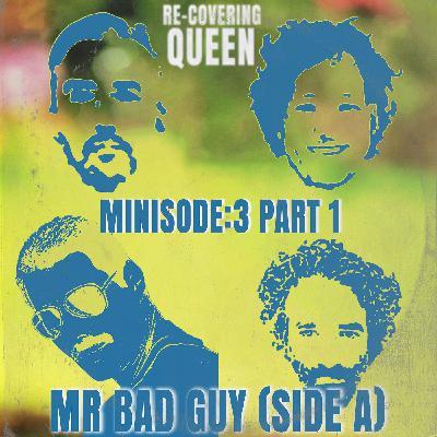 Minisode : 3 part 1 -  Mr Bad Guy (Side A)