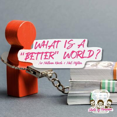 "#20 What is A ""Better"" World? /w Nathan Kinch & Mat Mytka from Greater Than X"