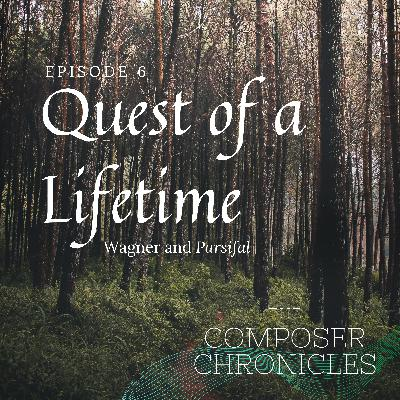 Ep. 6: Quest of a Lifetime - Wagner and Parsifal