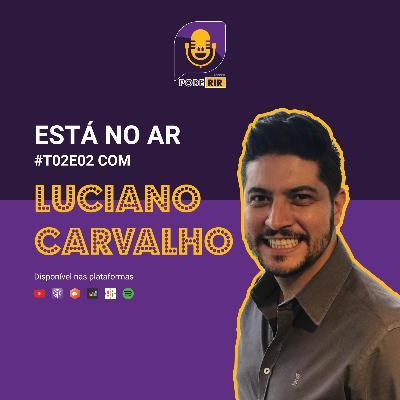 2: Pode Rir com Luciano Carvalho.