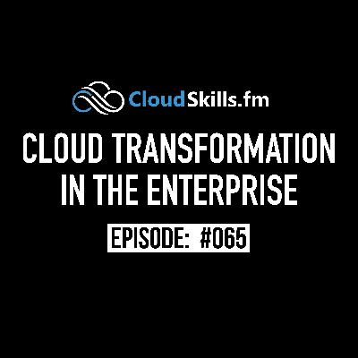 065: Cloud Transformation in the Enterprise