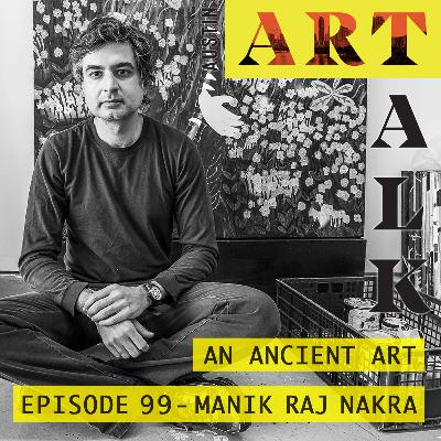 Episode 99: Manik Raj Nakra - An Ancient Art