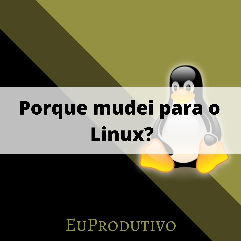#6 - Porque Mudei para o Linux