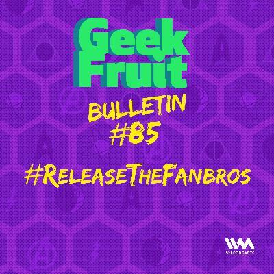Ep. 287: Bulletin #85: #ReleaseTheFanbros