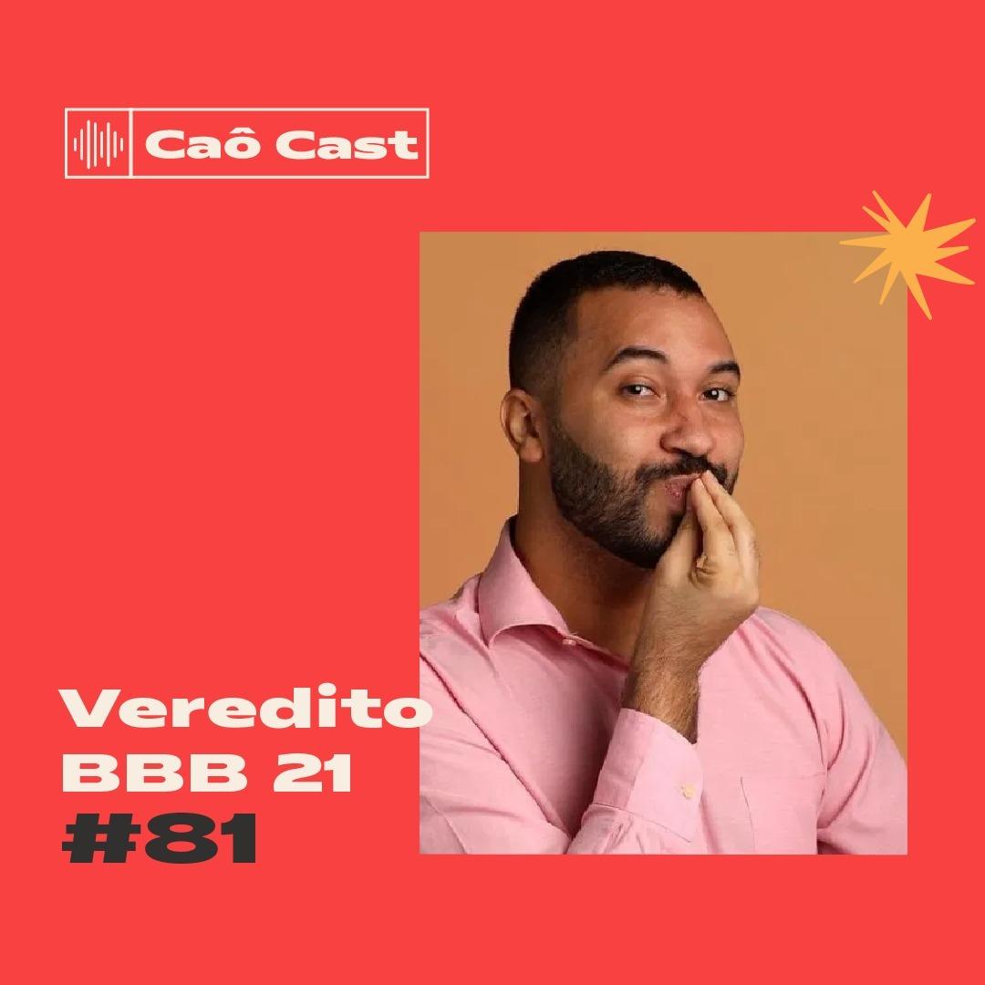 Caô Cast #81 - Veredito BBB 21