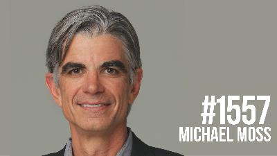 1557: How Food Is Engineered to Make You Addicted & Fat With Michael Moss