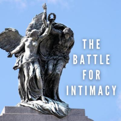 The Battle for Intimacy