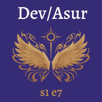 s1e7 Dev/Asur (Indian Mithya Fantasy)