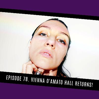 78. Vienna D'Amato Hall returns!