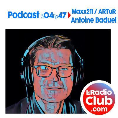 S04Ep47 PodCast LeRadioClub Maxx211 - ARTuR avec Antoine Baduel