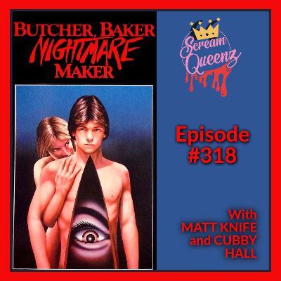 """I'm Your Girlfriend Now..."" - BUTCHER, BAKER, NIGHTMARE MAKER with MATT KNIFE & CUBBY HALL"