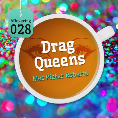 Aflevering 28: Drag Queens - Met Pieter Roberts