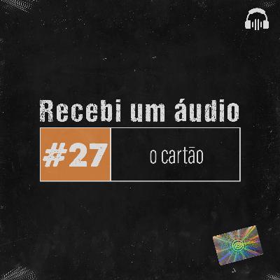 #27 - O Cartão