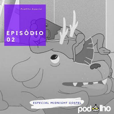 PodAlho | Midnight Gospel - Um dia todo mundo vai morrer