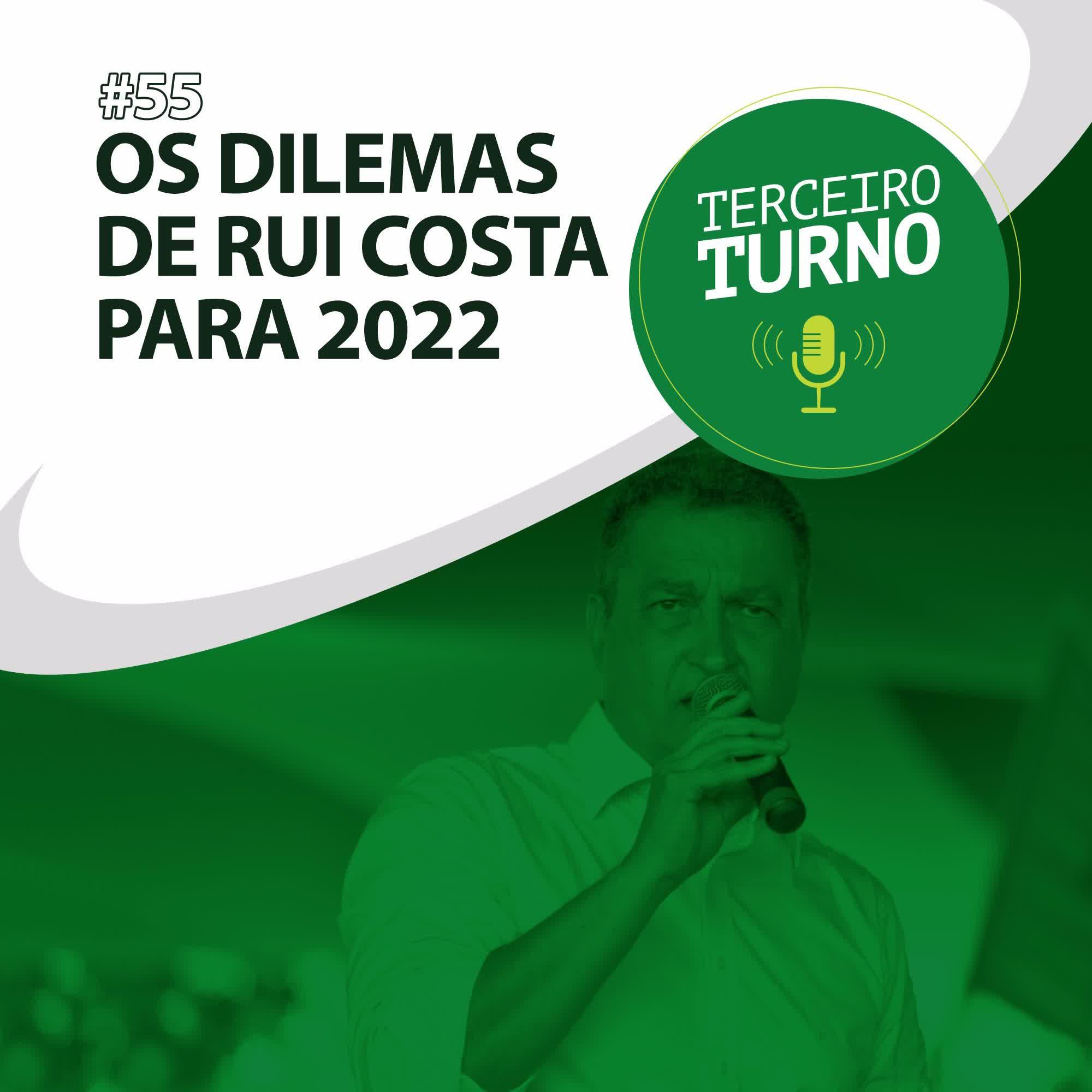Terceiro Turno #55: Os dilemas de Rui Costa para 2022