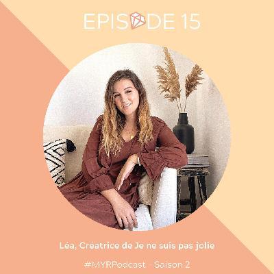 #15 Léa, créatrice de Je ne suis pas jolie : jeune maman et serial-entrepreneure à 24 ans