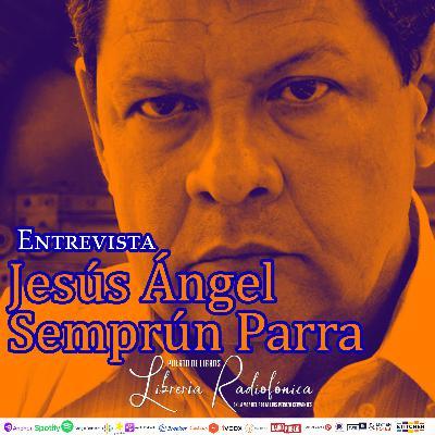 #236: Entrevista con Jesús Ángel Semprún Parra