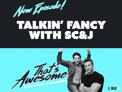 Talkin' Fancy With SC&J!