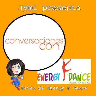 Conversaciones Con... Karen de Energy K Dance