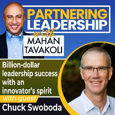 Billion-dollar leadership success with an innovator's spirit with Chuck Swoboda | Thought Leader