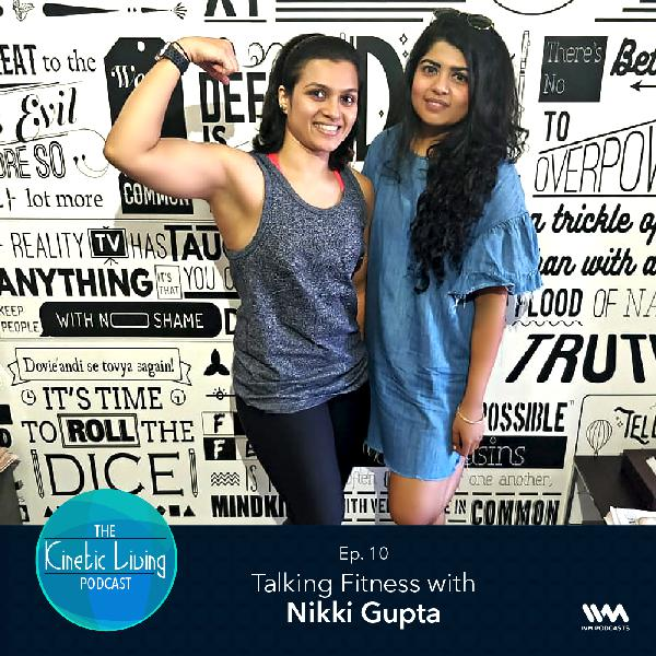 Ep. 10: Talking Fitness with Nikki Gupta