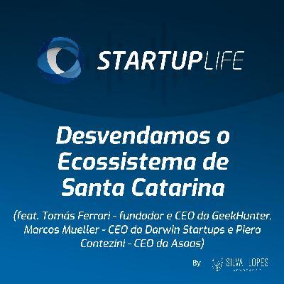Desvendamos o Ecossistema de Santa Catarina [com Tomás Ferrari (GeekHunter), Marcos Mueller (Darwin Startups) e Piero Contezini (Asaas)]