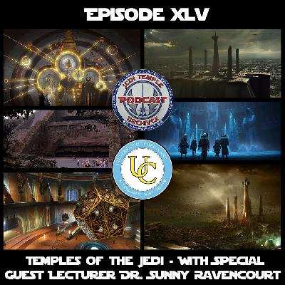 Episode XLV - Temples of the Jedi - With Special Guest Lecturer Dr. Sunny Ravencourt