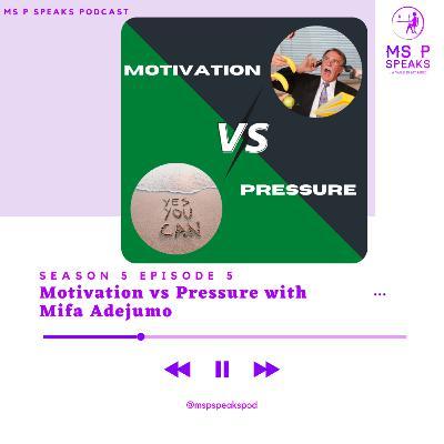 Season 5; Episode 5 - Motivation vs Pressure with Mifa Adejumo