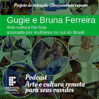 #08 | Arte e Cultura remota para seus ouvidos: Gugie e Bruna Ferreira: arte-cultura hip-hop assinada por mulheres no sul do Brasil.