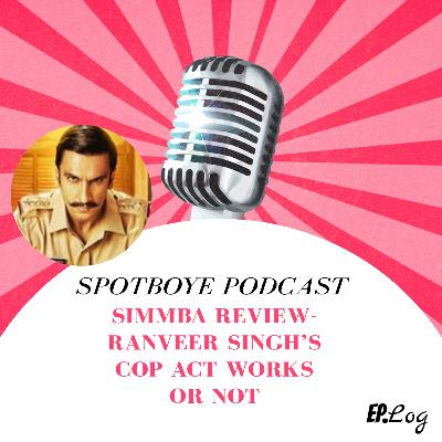Ep. 25: Simmba Review | Ranveer Singh's Cop Act Works Or Not