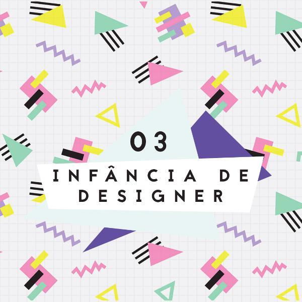 03. Infância de designer