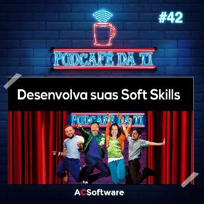 #42 - Desenvolva suas Soft Skills