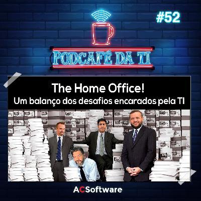 #52 - The Home Office! Um balanço dos desafios encarados pela TI
