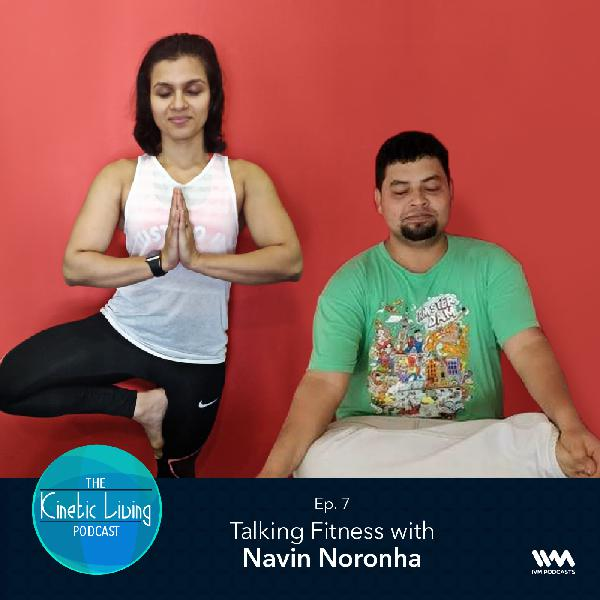 Ep. 07: Talking Fitness with Navin Noronha