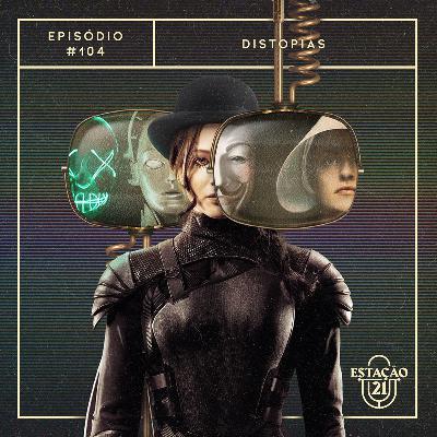 Estação 21 #104 - Distopias