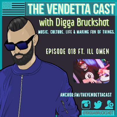 Vendetta Cast EP 018 w/ iLL Omen