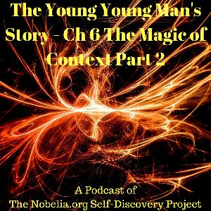 The Young Young Man's Story - Ch 6 The Magic of Context Part 2