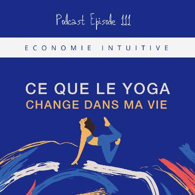 111. Ce que le yoga change dans ma vie