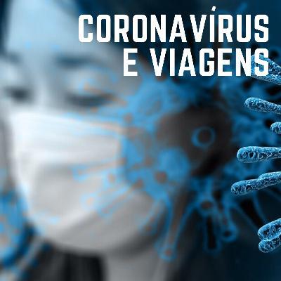 #15: Coronavírus e viagens: Devo cancelar ou ter medo?