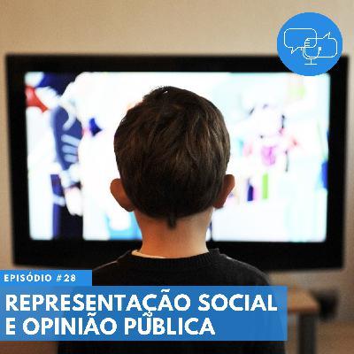 #28 – Representação social e opinião pública