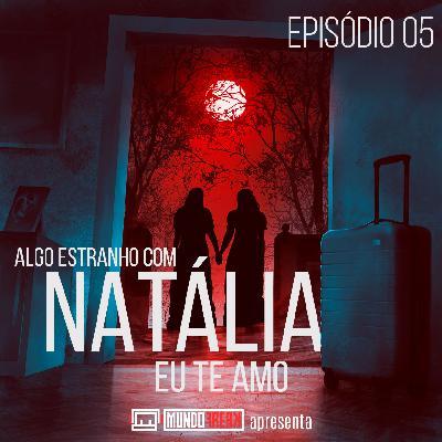 Algo Estranho com Natália | Episódio 05