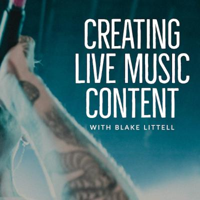 Creating Live Music Content with Blake Littell