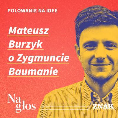 Polowanie na Idee | Mateusz Burzyk o Zygmuncie Baumanie