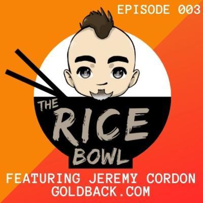 Rice Bowl Ft. Jeremy Cordon w/ Goldback (Ep003)
