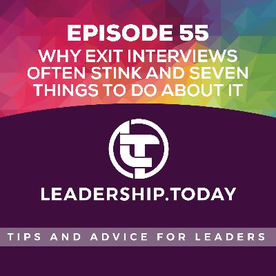 Episode 55 - Why Exit Interviews Often Stink and Seven Things To Do About It