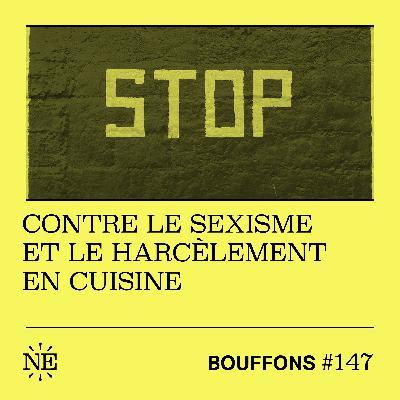 #147 - Contre le sexisme et le harcèlement en cuisine