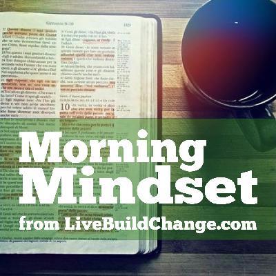 December 21 Morning Mindset from Live Build Change
